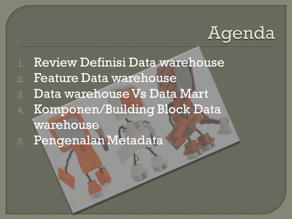 Agenda Review Definisi Data warehouse Feature Data warehouse