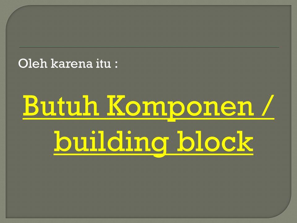 Butuh Komponen / building block