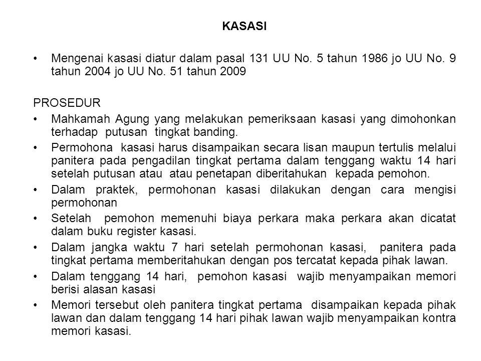 KASASI Mengenai kasasi diatur dalam pasal 131 UU No. 5 tahun 1986 jo UU No. 9 tahun 2004 jo UU No. 51 tahun 2009.
