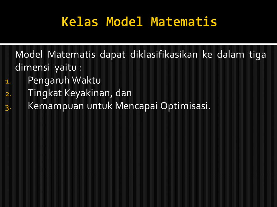 Kelas Model Matematis Model Matematis dapat diklasifikasikan ke dalam tiga dimensi yaitu : Pengaruh Waktu.