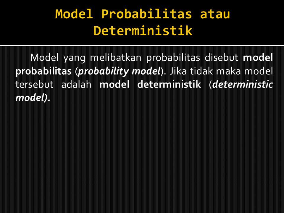 Model Probabilitas atau Deterministik