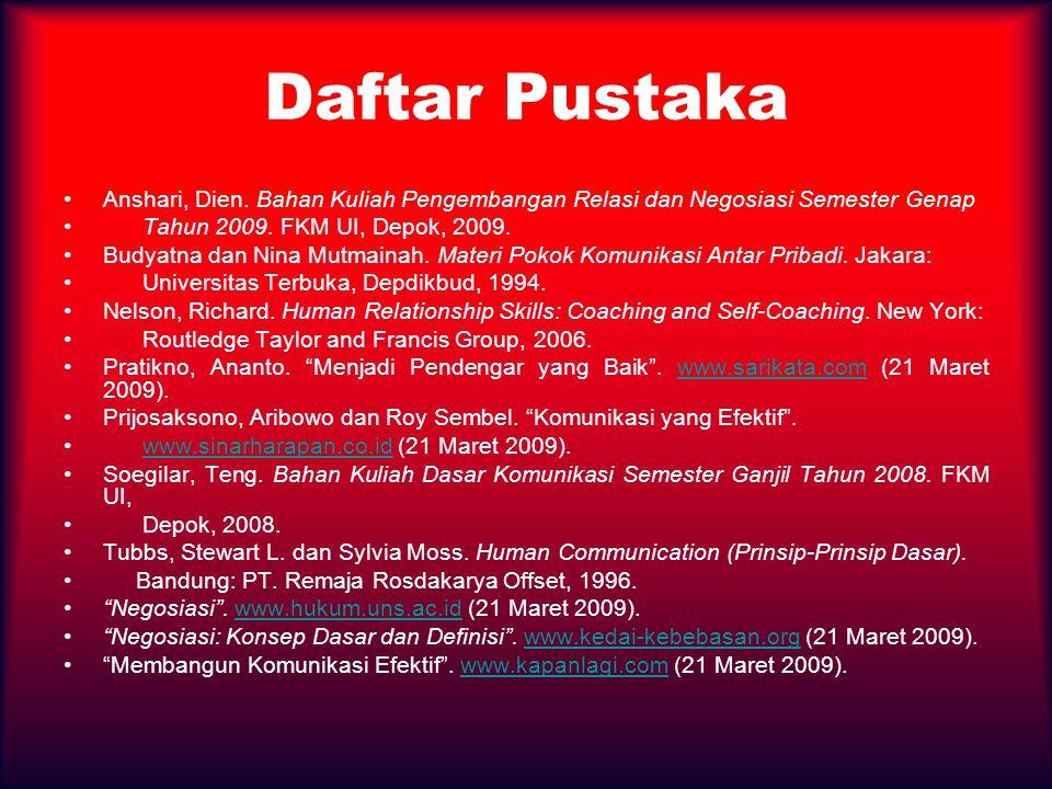 Daftar Pustaka Anshari, Dien. Bahan Kuliah Pengembangan Relasi dan Negosiasi Semester Genap. Tahun 2009. FKM UI, Depok, 2009.
