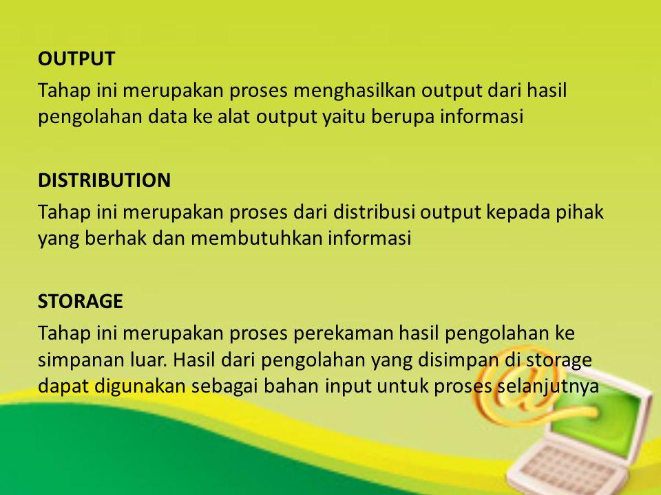 OUTPUT Tahap ini merupakan proses menghasilkan output dari hasil pengolahan data ke alat output yaitu berupa informasi.