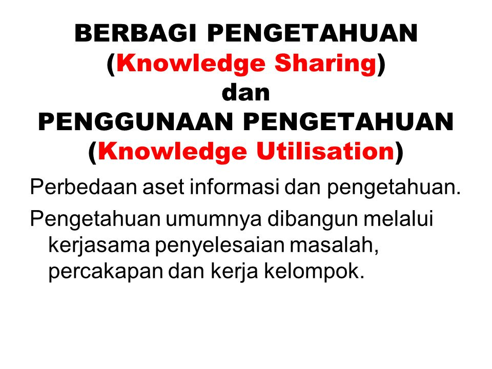 BERBAGI PENGETAHUAN (Knowledge Sharing) dan PENGGUNAAN PENGETAHUAN (Knowledge Utilisation)