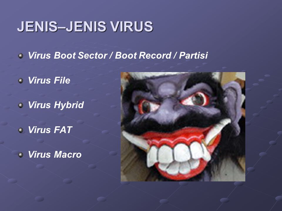 JENIS–JENIS VIRUS Virus Boot Sector / Boot Record / Partisi Virus File