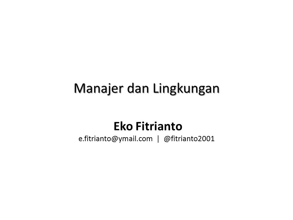 Manajer dan Lingkungan Eko Fitrianto e. fitrianto@ymail