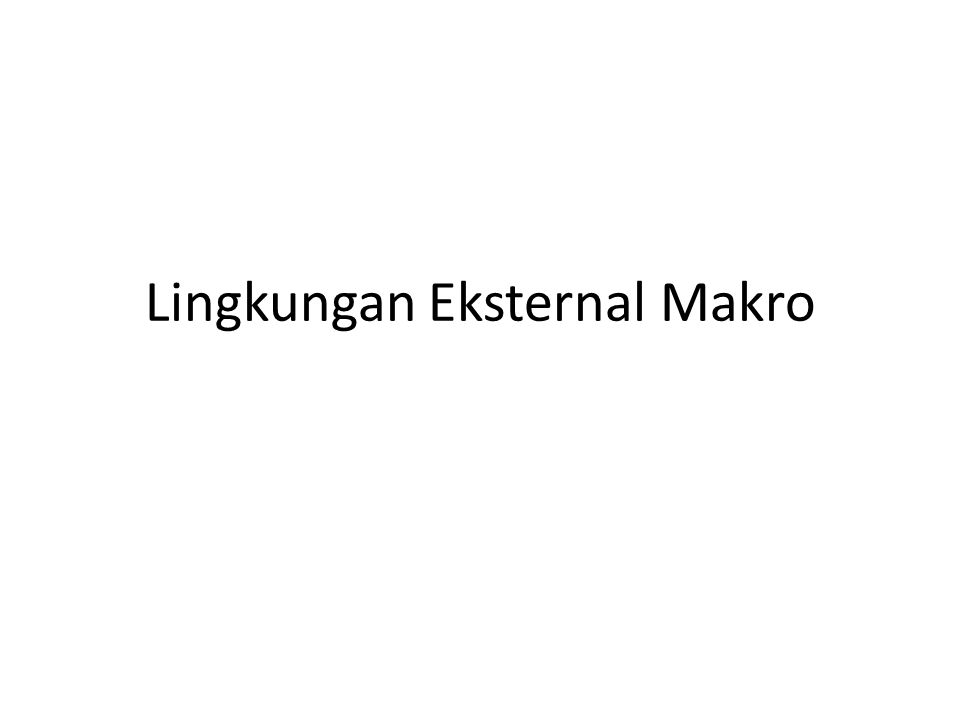 Lingkungan Eksternal Makro
