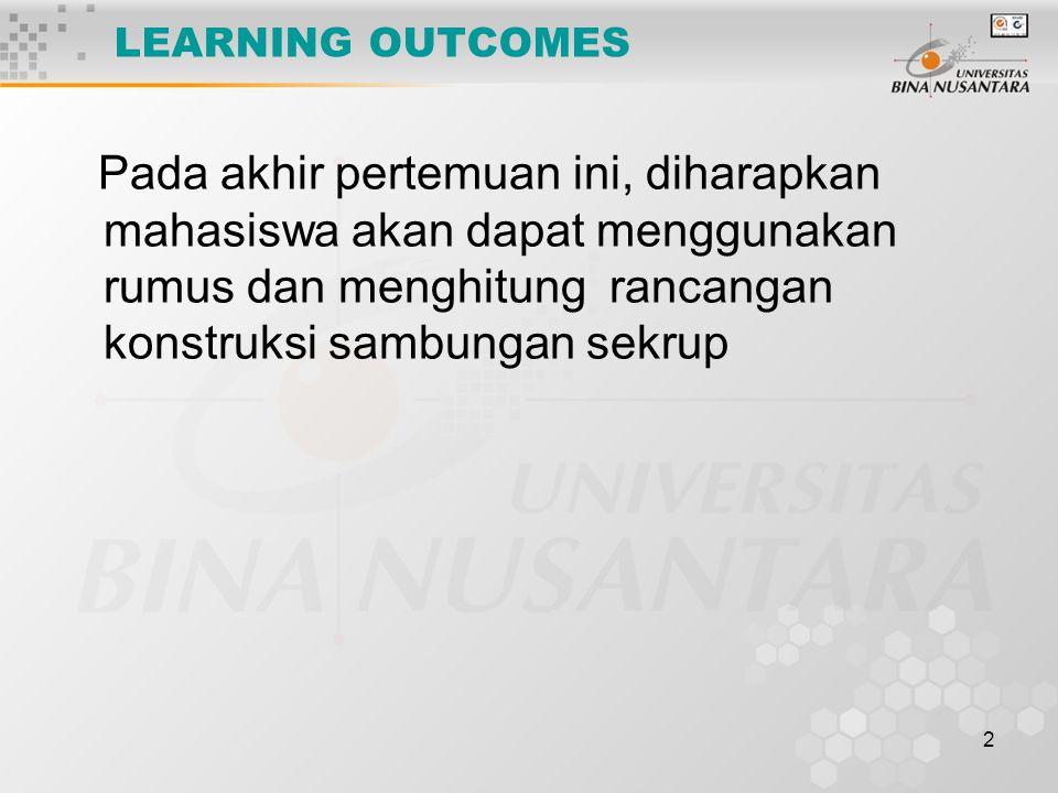 LEARNING OUTCOMES Pada akhir pertemuan ini, diharapkan mahasiswa akan dapat menggunakan rumus dan menghitung rancangan konstruksi sambungan sekrup.
