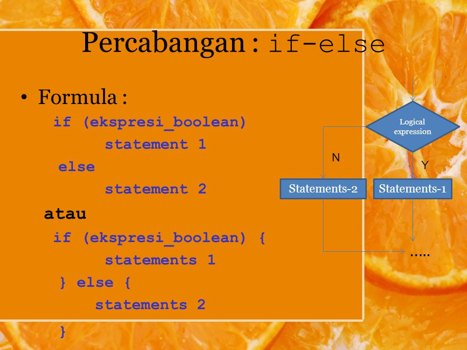 Percabangan : if-else Formula : atau if (ekspresi_boolean) statement 1