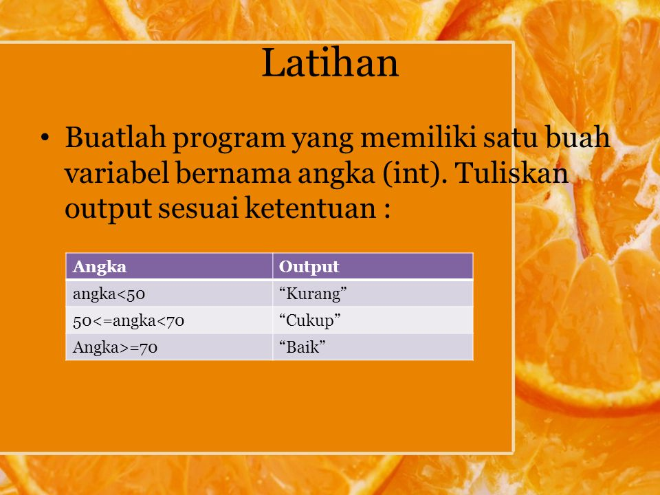 Latihan Buatlah program yang memiliki satu buah variabel bernama angka (int). Tuliskan output sesuai ketentuan :