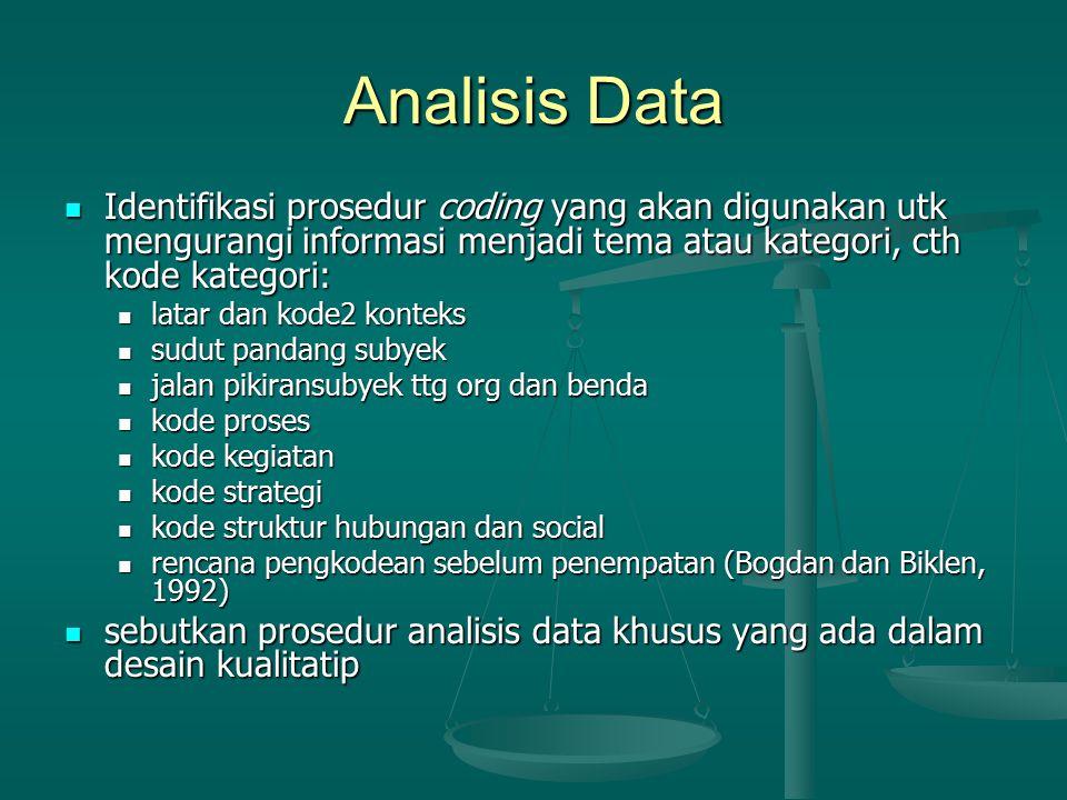 Analisis Data Identifikasi prosedur coding yang akan digunakan utk mengurangi informasi menjadi tema atau kategori, cth kode kategori: