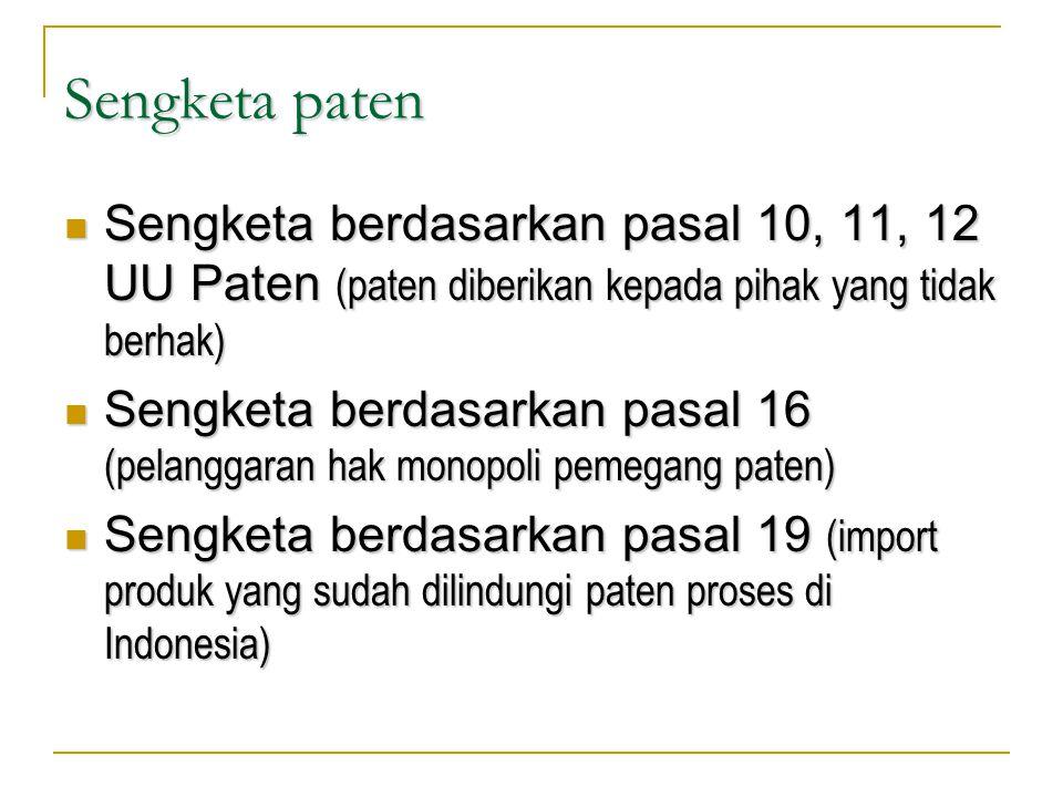 Sengketa paten Sengketa berdasarkan pasal 10, 11, 12 UU Paten (paten diberikan kepada pihak yang tidak berhak)