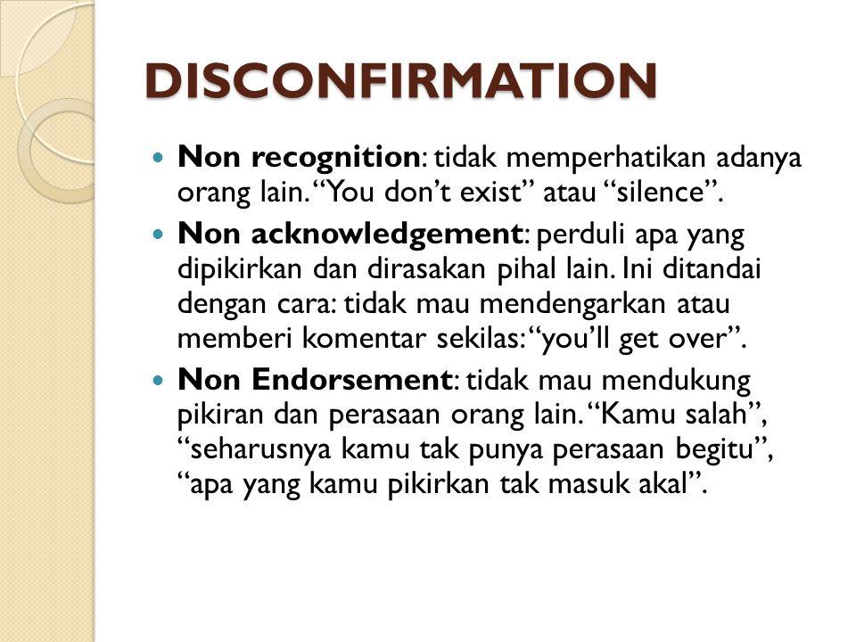 DISCONFIRMATION Non recognition: tidak memperhatikan adanya orang lain. You don't exist atau silence .