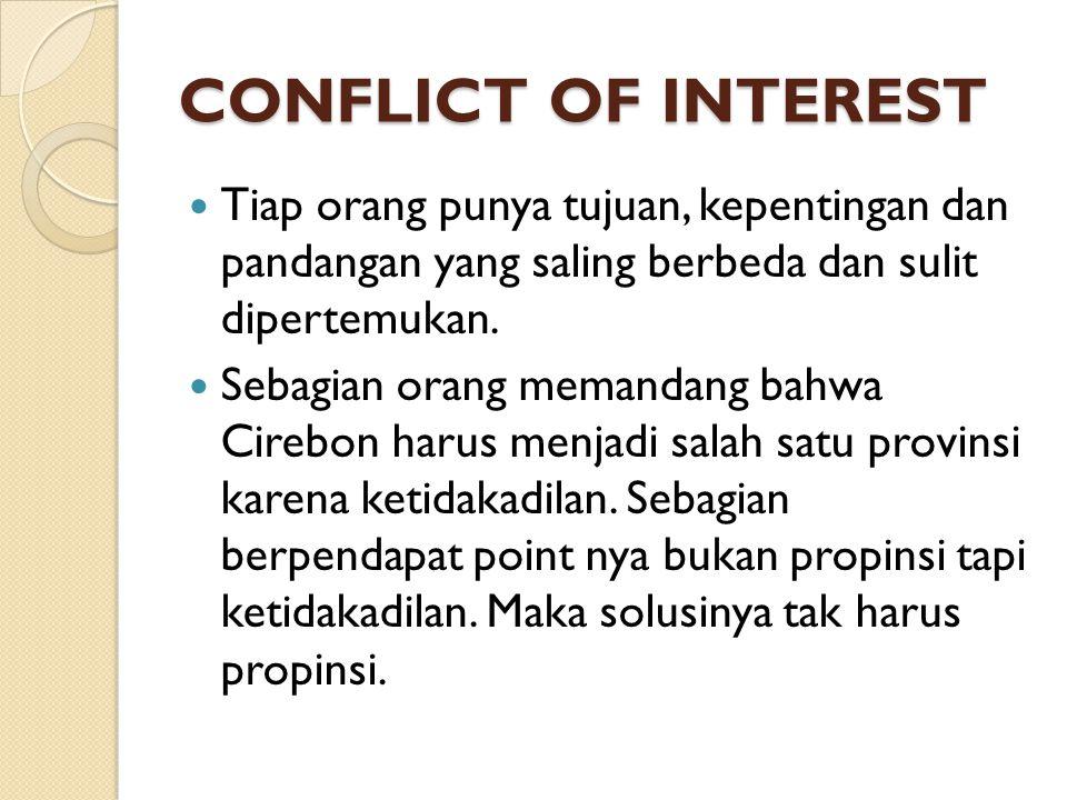 CONFLICT OF INTEREST Tiap orang punya tujuan, kepentingan dan pandangan yang saling berbeda dan sulit dipertemukan.
