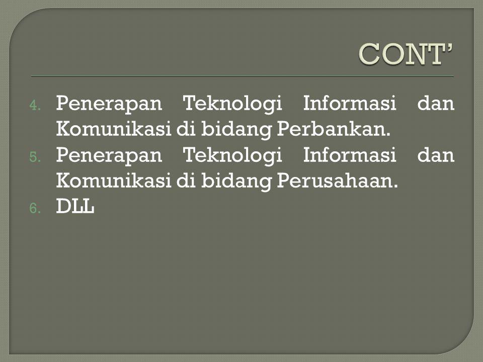 CONT' Penerapan Teknologi Informasi dan Komunikasi di bidang Perbankan. Penerapan Teknologi Informasi dan Komunikasi di bidang Perusahaan.