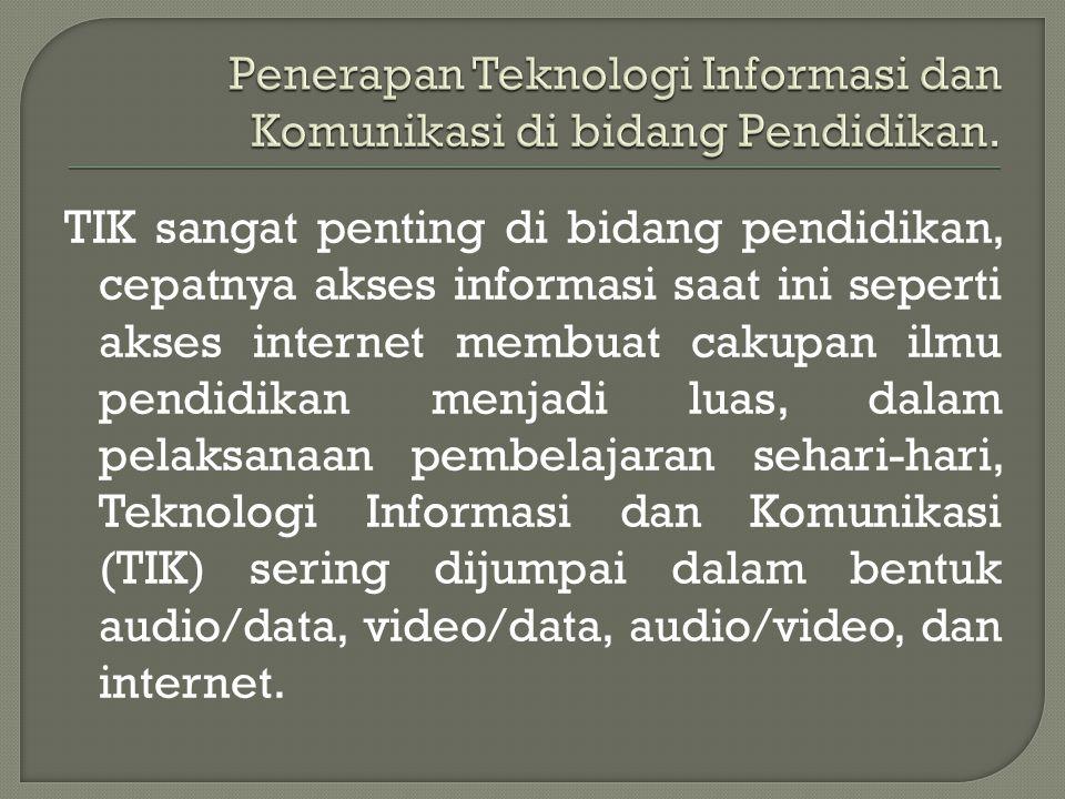 Penerapan Teknologi Informasi dan Komunikasi di bidang Pendidikan.