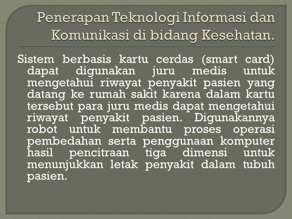 Penerapan Teknologi Informasi dan Komunikasi di bidang Kesehatan.