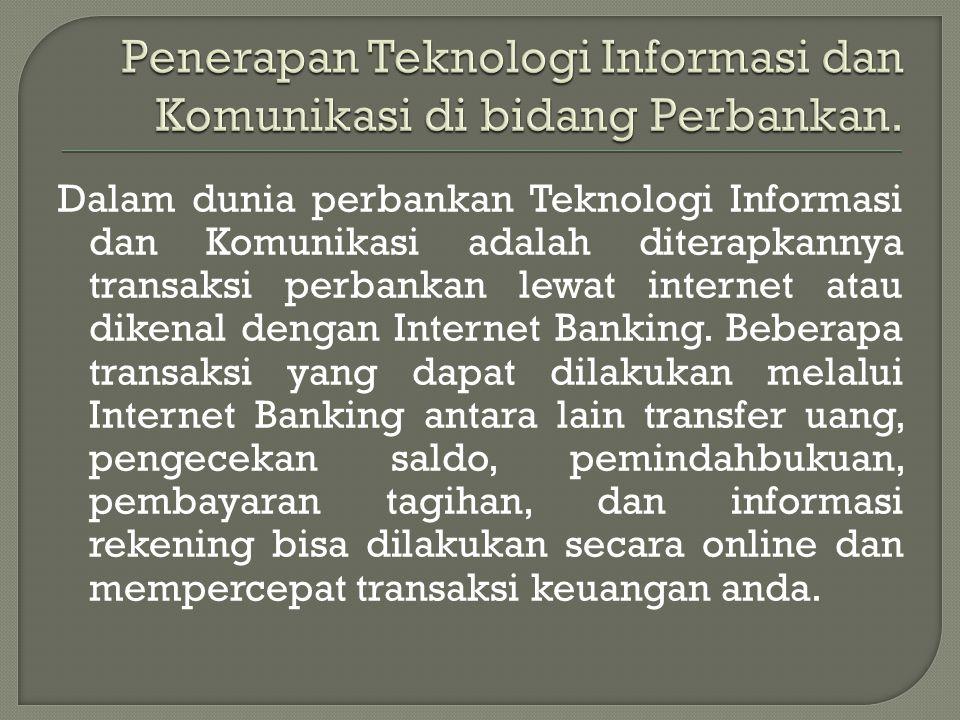 Penerapan Teknologi Informasi dan Komunikasi di bidang Perbankan.