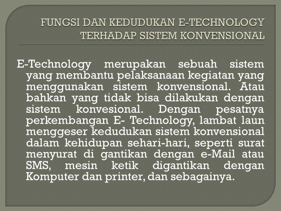 FUNGSI DAN KEDUDUKAN E-TECHNOLOGY TERHADAP SISTEM KONVENSIONAL