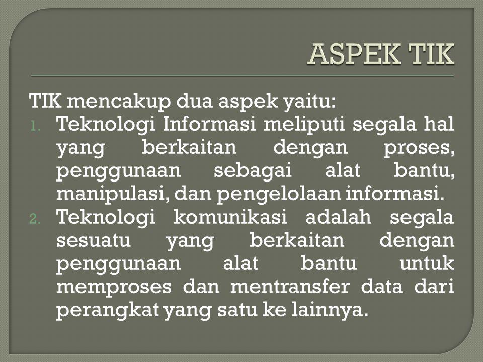 ASPEK TIK TIK mencakup dua aspek yaitu: