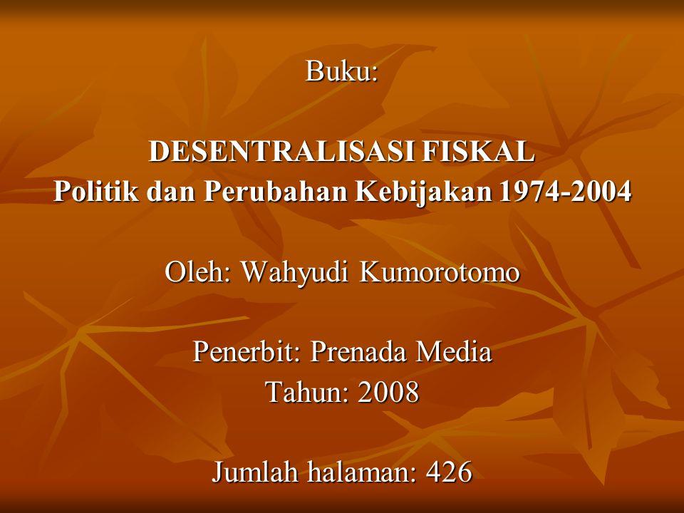 DESENTRALISASI FISKAL Politik dan Perubahan Kebijakan 1974-2004