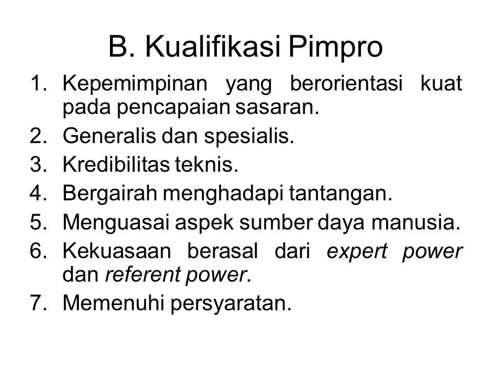 B. Kualifikasi Pimpro Kepemimpinan yang berorientasi kuat pada pencapaian sasaran. Generalis dan spesialis.