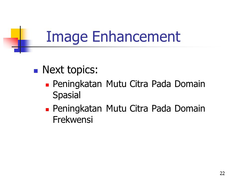 Image Enhancement Next topics:
