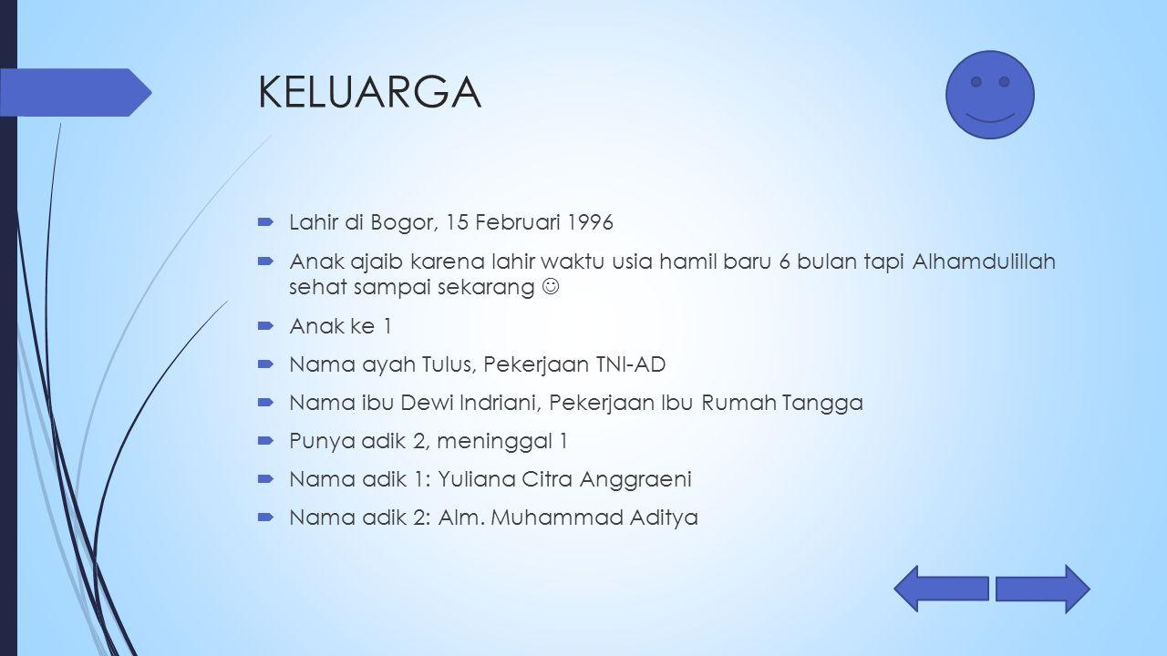 KELUARGA Lahir di Bogor, 15 Februari 1996