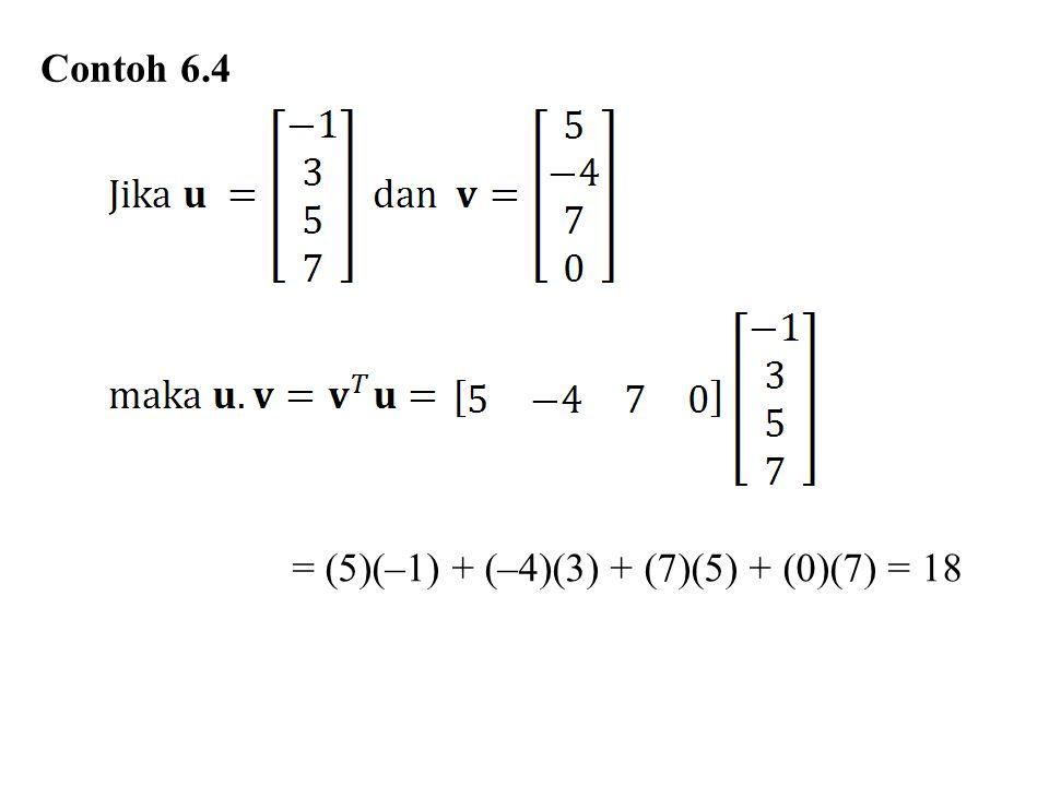 Contoh 6.4 = (5)(–1) + (–4)(3) + (7)(5) + (0)(7) = 18