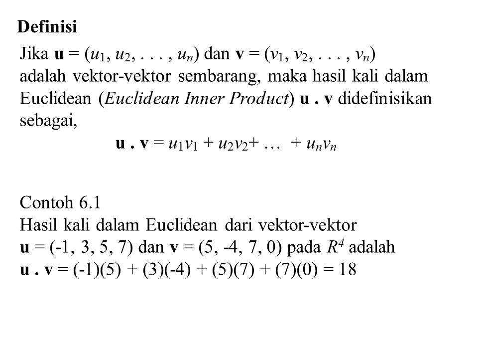 Definisi Jika u = (u1, u2, . . . , un) dan v = (v1, v2, . . . , vn) adalah vektor-vektor sembarang, maka hasil kali dalam.