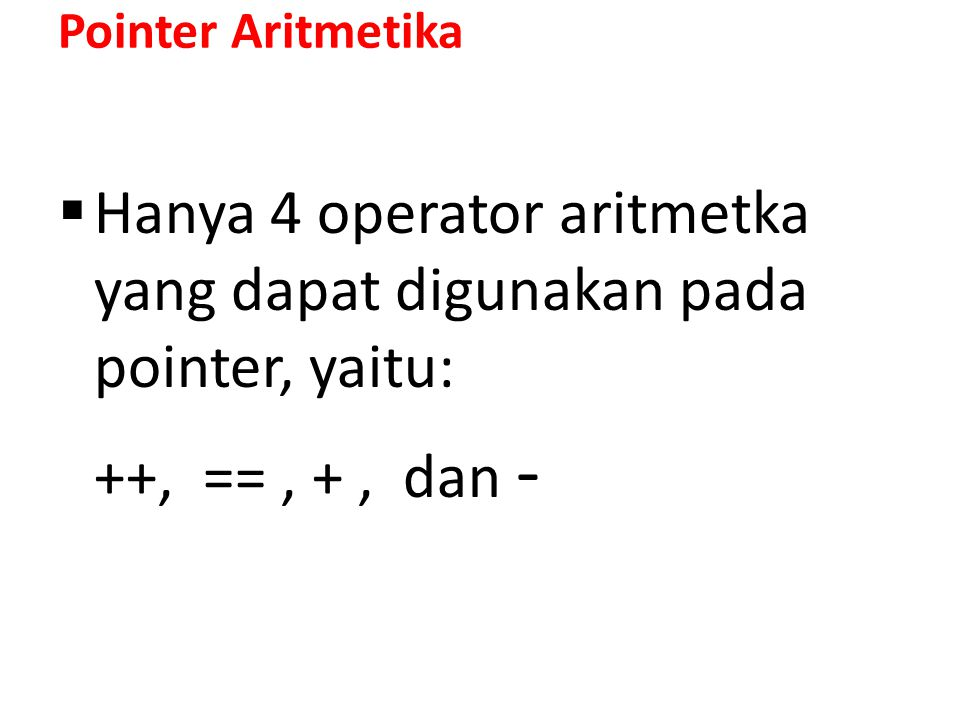 Hanya 4 operator aritmetka yang dapat digunakan pada pointer, yaitu: