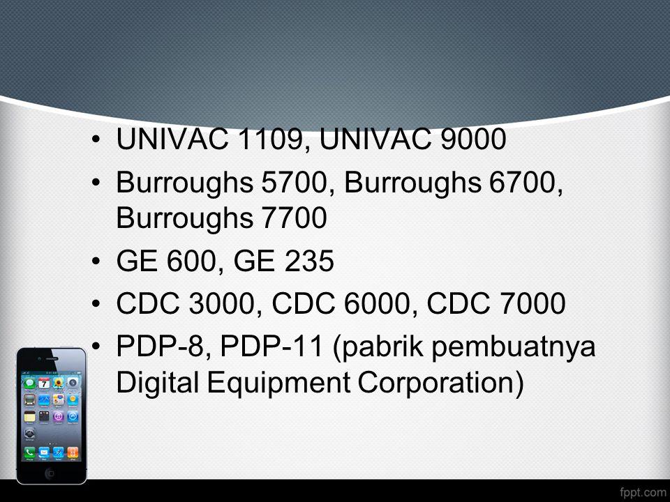 UNIVAC 1109, UNIVAC 9000 Burroughs 5700, Burroughs 6700, Burroughs 7700. GE 600, GE 235. CDC 3000, CDC 6000, CDC 7000.