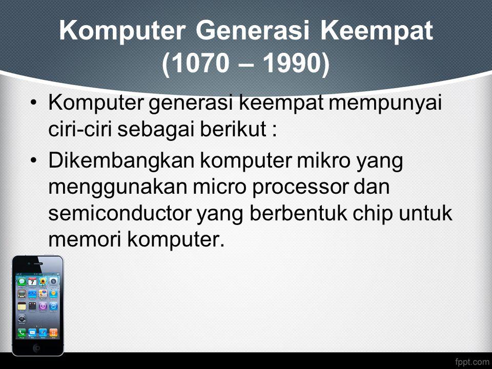 Komputer Generasi Keempat (1070 – 1990)