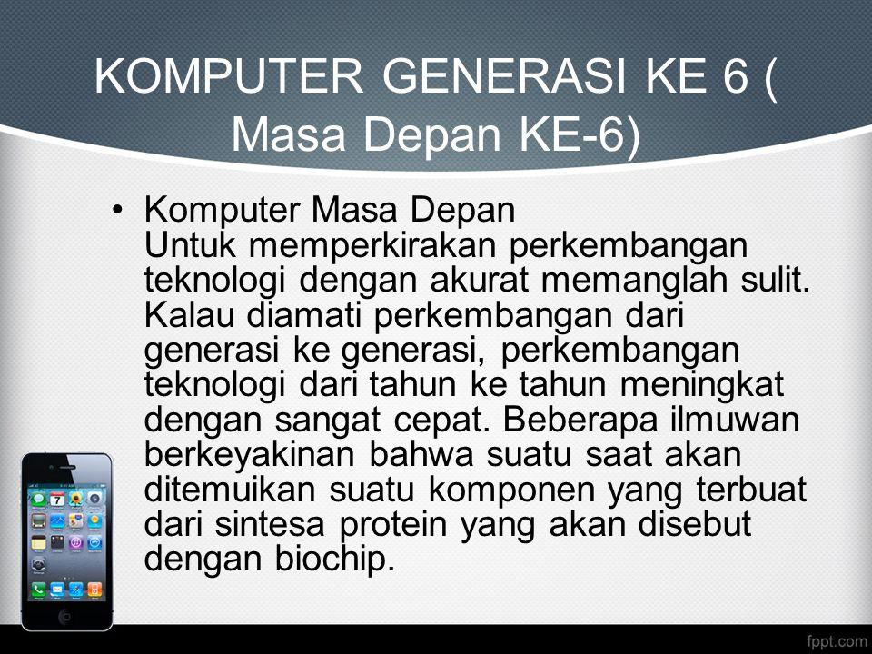 KOMPUTER GENERASI KE 6 ( Masa Depan KE-6)
