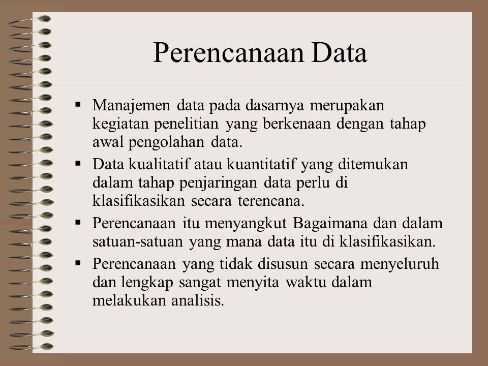 Perencanaan Data Manajemen data pada dasarnya merupakan kegiatan penelitian yang berkenaan dengan tahap awal pengolahan data.