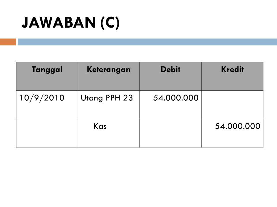 JAWABAN (C) Tanggal Keterangan Debit Kredit 10/9/2010 Utang PPH 23
