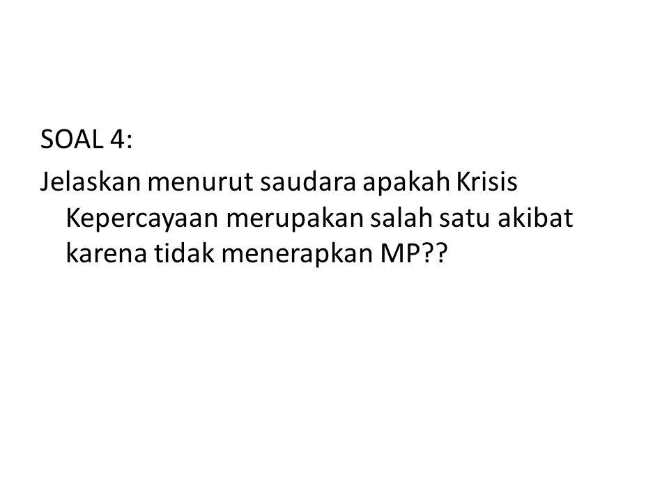 SOAL 4: Jelaskan menurut saudara apakah Krisis Kepercayaan merupakan salah satu akibat karena tidak menerapkan MP