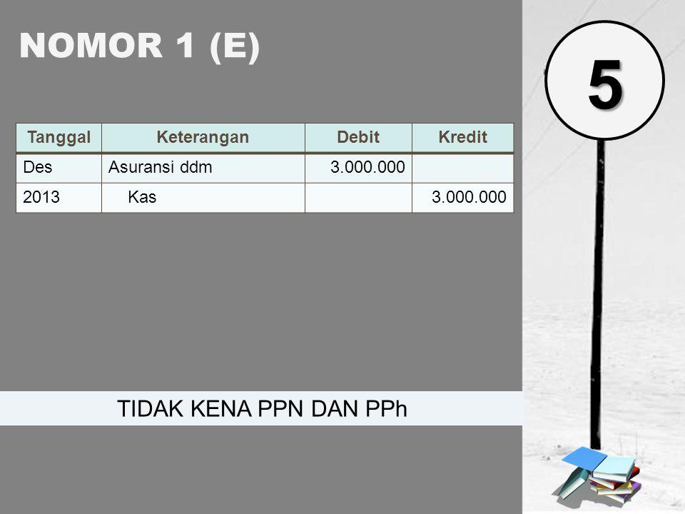 5 NOMOR 1 (E) TIDAK KENA PPN DAN PPh Tanggal Keterangan Debit Kredit