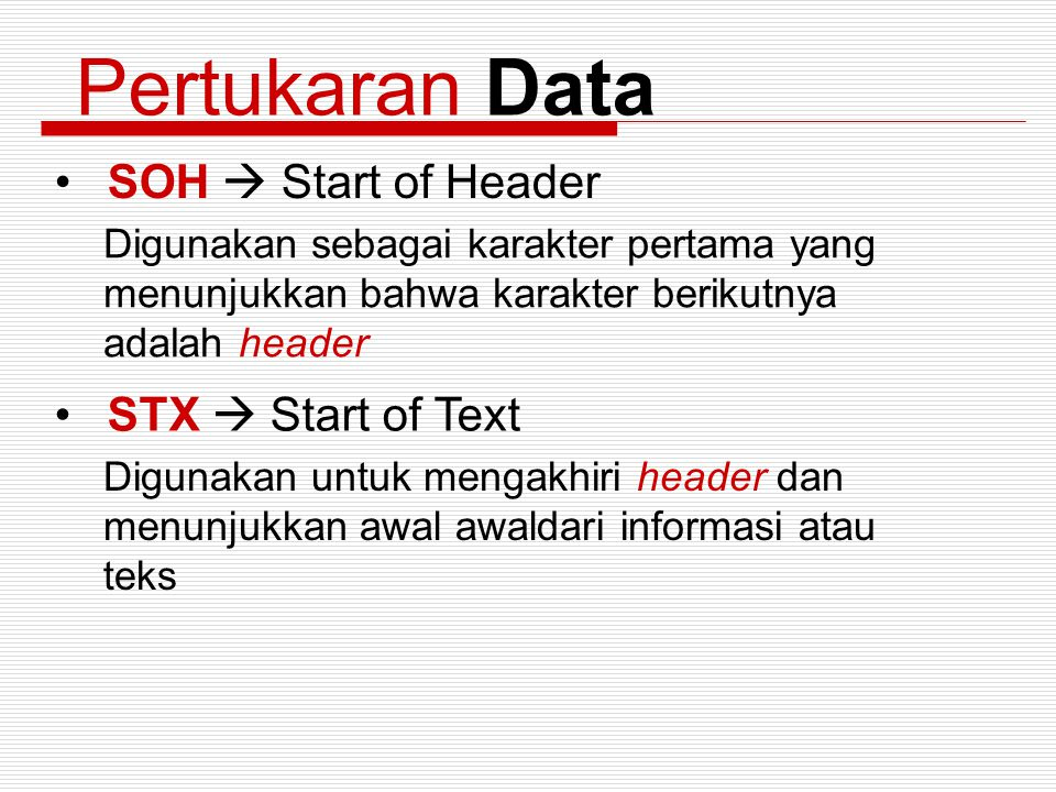 Pertukaran Data SOH  Start of Header STX  Start of Text