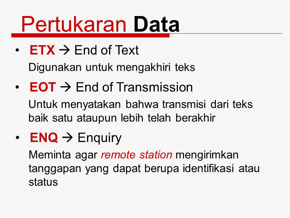 Pertukaran Data ETX  End of Text EOT  End of Transmission