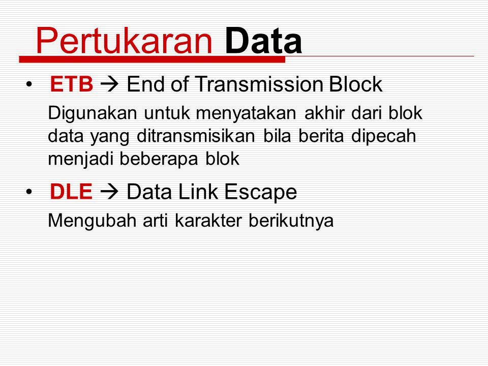 Pertukaran Data ETB  End of Transmission Block DLE  Data Link Escape