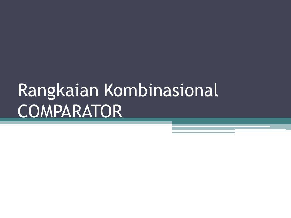 Rangkaian Kombinasional COMPARATOR
