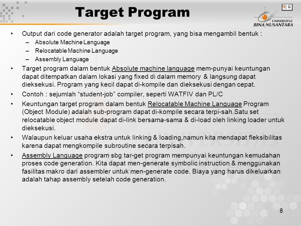Target Program Output dari code generator adalah target program, yang bisa mengambil bentuk : Absolute Machine Language.
