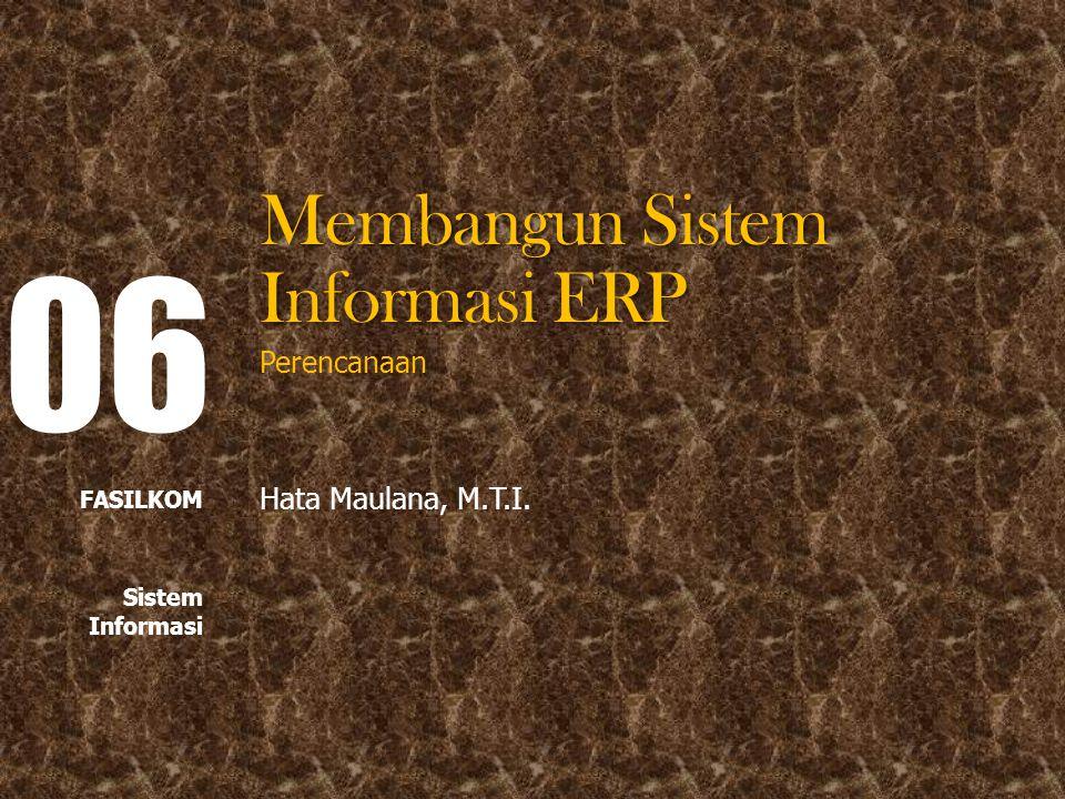 06 Membangun Sistem Informasi ERP Perencanaan Hata Maulana, M.T.I.