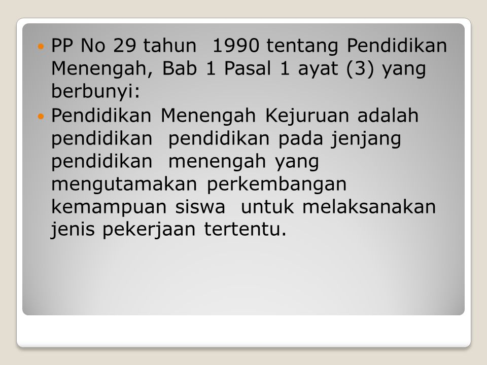 PP No 29 tahun 1990 tentang Pendidikan Menengah, Bab 1 Pasal 1 ayat (3) yang berbunyi:
