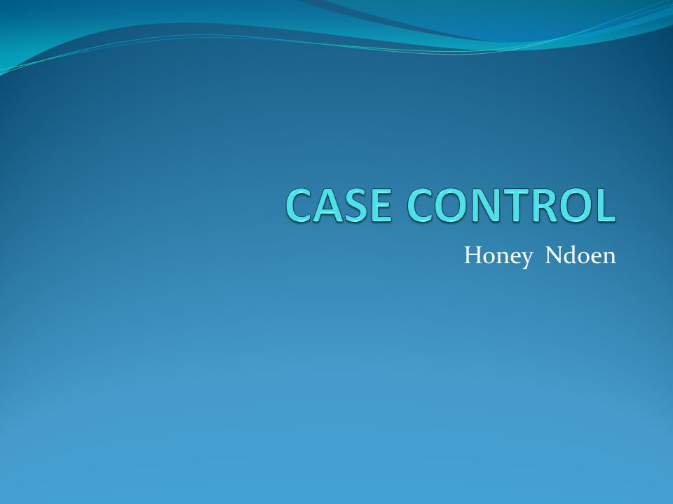 CASE CONTROL Honey Ndoen