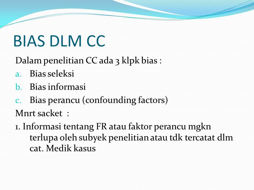 BIAS DLM CC Dalam penelitian CC ada 3 klpk bias : Bias seleksi