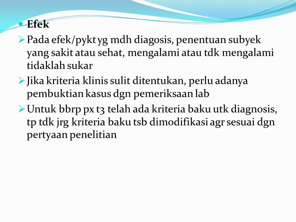 Efek Pada efek/pykt yg mdh diagosis, penentuan subyek yang sakit atau sehat, mengalami atau tdk mengalami tidaklah sukar.