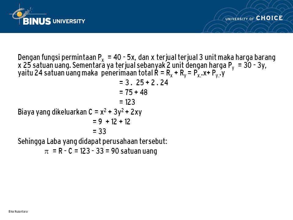 Biaya yang dikeluarkan C = x2 + 3y2 + 2xy = 9 + 12 + 12 = 33