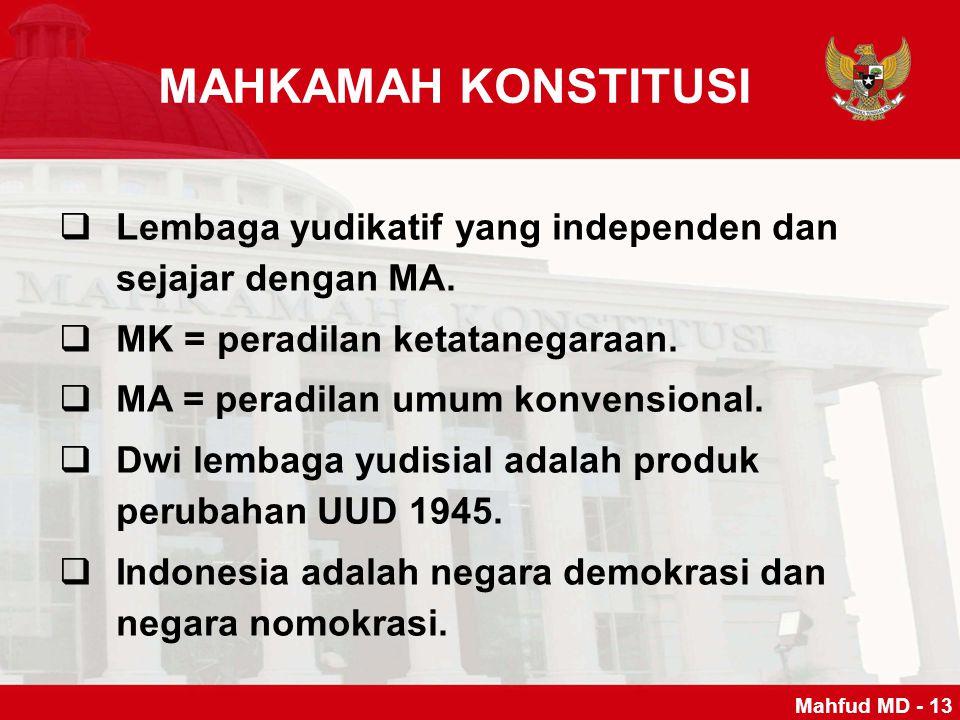 MAHKAMAH KONSTITUSI Lembaga yudikatif yang independen dan sejajar dengan MA. MK = peradilan ketatanegaraan.